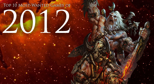 top games of 2012  The Top 10 Most Anticipated Upcoming Games of 2012 for PC , PS3 and XBOX